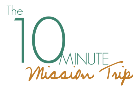 Click to read more about your 10-Minute Mission Trip